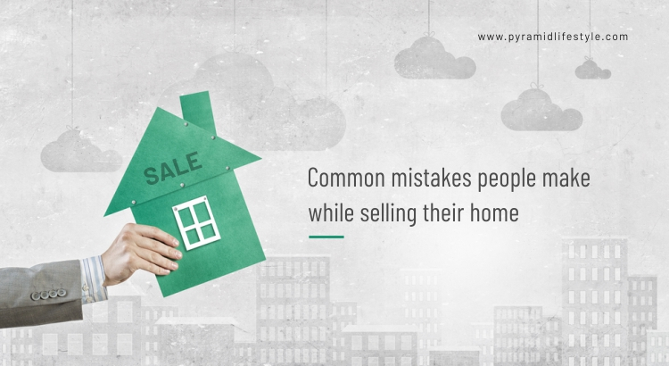 Common mistakes people make while selling their home