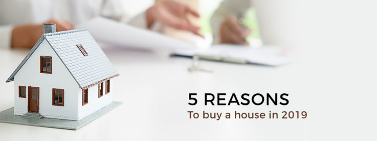 5 Reasons to buy a house in 2019
