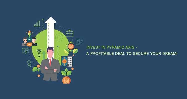 Invest in Pyramid Axis - A profitable deal to secure your dream!