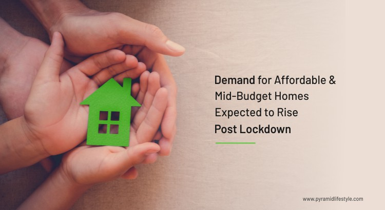 Demand for Affordable & Mid-Budget Homes Expected to Rise Post Lockdown