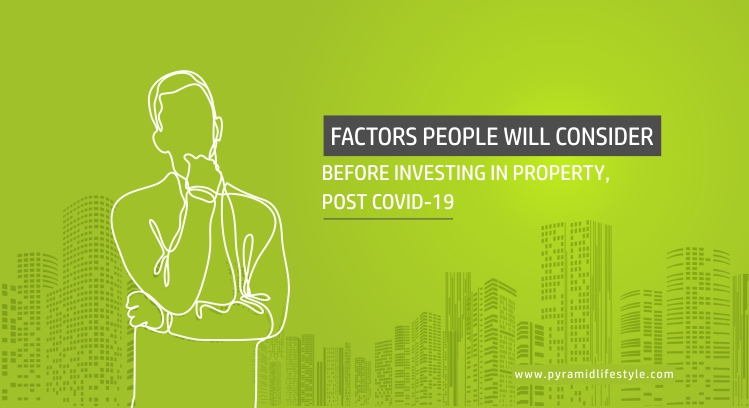 Factors people will consider before investing in property post COVID-19