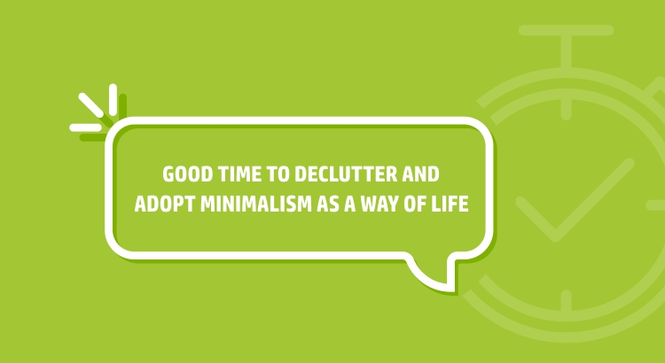 Good time to declutter and adopt minimalism as a way of life