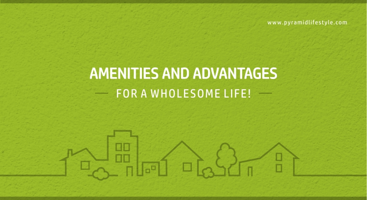 Amenities and advantages for a wholesome life