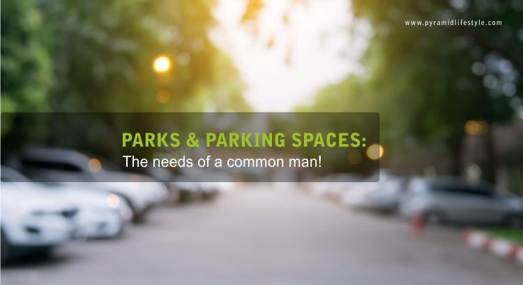 Parks & Parking Spaces: The needs of a common man