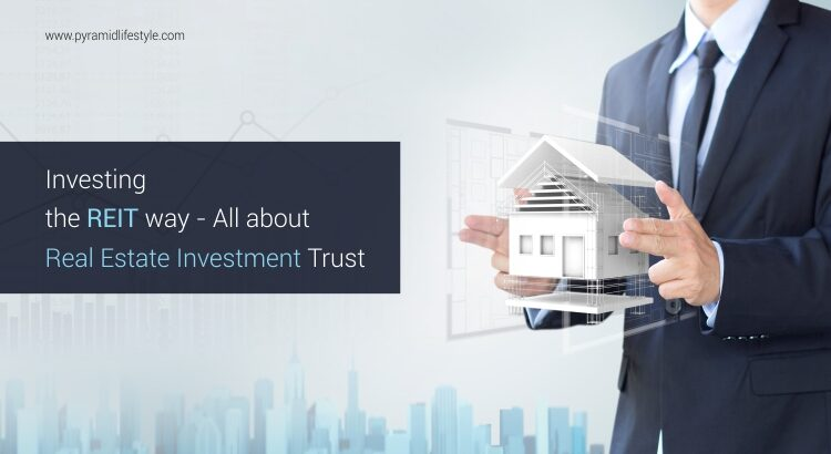 Investing the REIT way - All about Real Estate Investment Trust