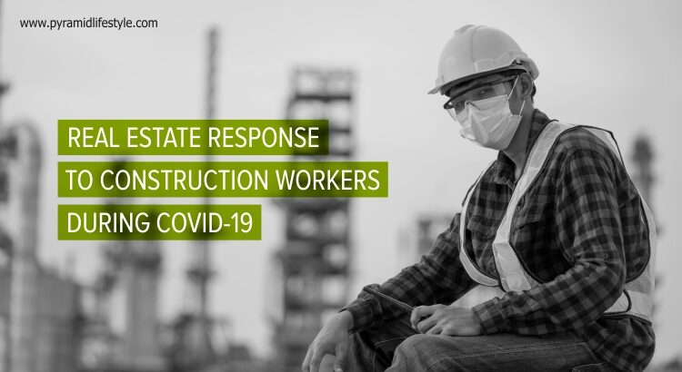 Real estate response to construction workers during COVID-19