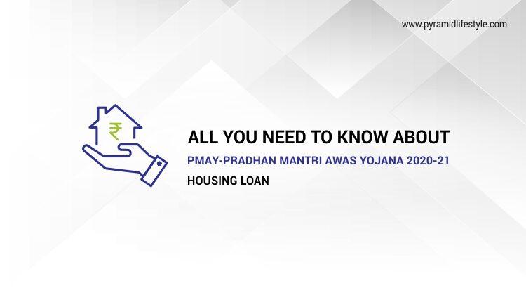 All you need to know about PMAY-Pradhan Mantri Awas Yojana 2020-21 Housing Loan